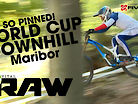 Vital RAW - MARIBOR World Cup DH Day!