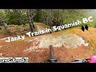 Janky Fun Trails in Squamish BC  Some of the lessor ridden trails