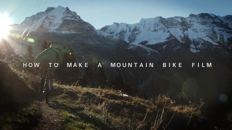 How To Make a Mountain Bike Movie