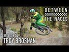 Between the Races – Episode 4 – Troy Brosnan