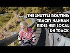The Shuttle Routine: Tracey Hannah Rides Her Local DH Track